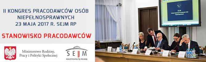 II Kongres Pracodawców Osób Niepełnosprawnych - 23 maja 2017 r. Sejm RP - Stanowisko Pracodawców