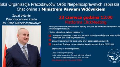 Polska Organizacja Pracodawców Osób Niepełnosprawnych zaprasza na Chat online z Ministrem Pawłem Wdówikiem- ZADAJ PYTANIE PEŁNOMOCNIKOWI RZĄDU DS. OSÓB NIEPEŁNOSPRAWNYCH -23 czerwca godzina 13:00